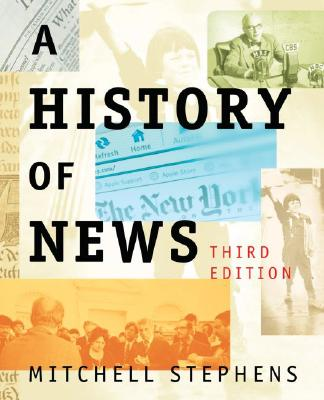 A History of News By Stephens, Mitchell